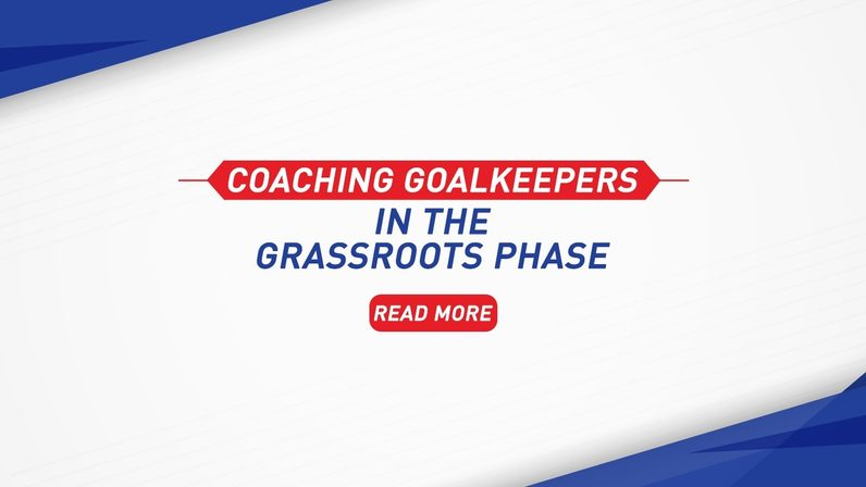 How to coach goalkeepers in the grassroots phase?